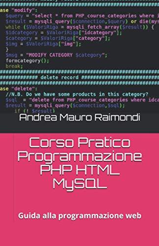 Corso Pratico Programmazione PHP HTML MySQL: Guida alla programmazione web