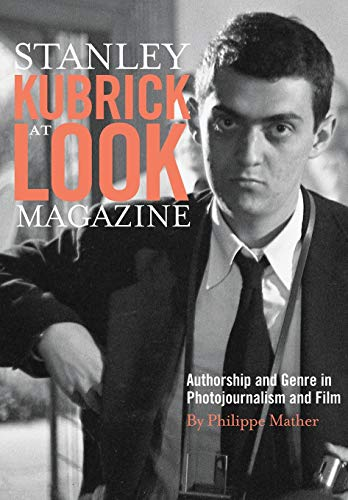 Compare Textbook Prices for Stanley Kubrick at Look Magazine: Authorship and Genre in Photojournalism and Film  ISBN 9781841506111 by Mather, Philippe D.