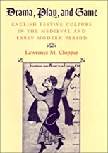 Drama, Play, and Game: English Festive Culture in the Medieval and Early Modern Period