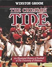 The Crimson Tide: An Illustrated History of Football at The University of Alabama