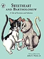 Sweetheart and Bartholomew: A Tale of Decisions and Solutions (Sweetheart Tales)