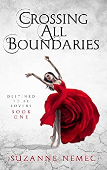 Crossing All Boundaries (Destined To Be Lovers saga Book 1) by [Suzanne Nemec]