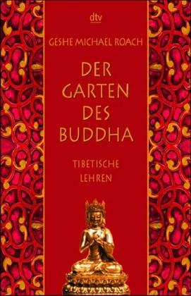 Der Garten des Buddha: Tibetische Lehren (dtv Fortsetzungsnummer 45, Band 36259)