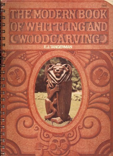 The Modern Book of Whittling and Woodcarving by E. J. Tangerman (1973-12-01)