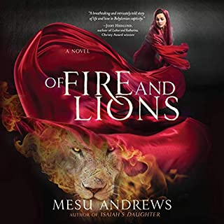 Of Fire and Lions     A Novel              By:                                                                                                                                 Mesu Andrews                               Narrated by:                                                                                                                                 Coleen Marlo                      Length: 13 hrs and 7 mins     1 rating     Overall 5.0