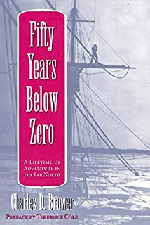 Fifty Years Below Zero: A Lifetime of Adventure in the Far North (University of Alaska Press' Classic Reprint Series)