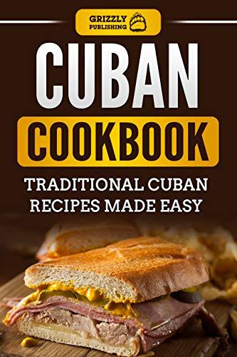Cuban Cookbook: Traditional Cuban Recipes Made Easy