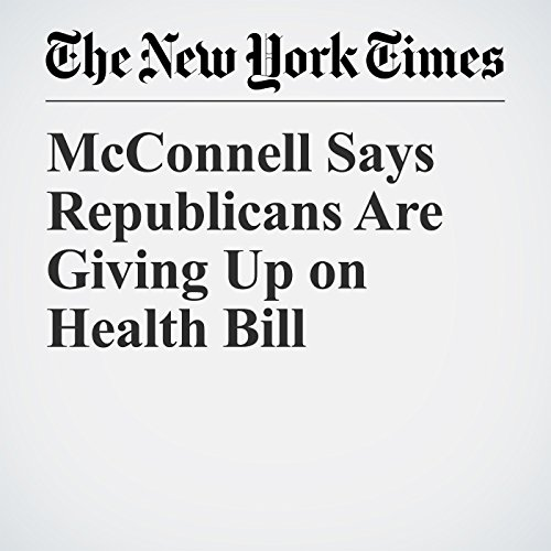 McConnell Says Republicans Are Giving Up on Health Bill copertina