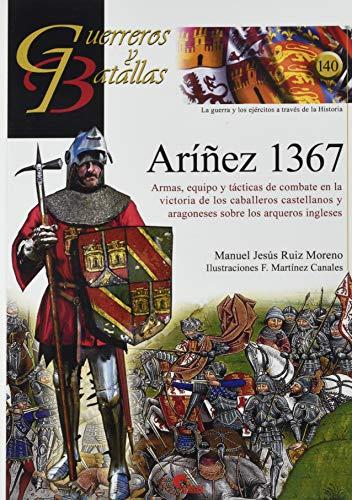 ArÍñez 1367: Armas, equipo y tácticas de combate en la victoria de los caballeros castellanos y aragoneses sobre los arqueros ingleses.: 140 (GUERREROS Y BATALLAS)