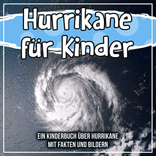 Hurrikane für Kinder: Ein Kinderbuch über Hurrikane mit Fa