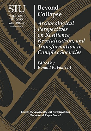 Beyond Collapse: Archaeological Perspectives on Resilience, Revitalization, and Transformation in Complex Societies (Visiting Scholar Conference Volumes: ... Occasional Paper No. 42) (English Edition)