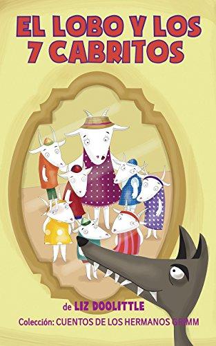 EL LOBO Y LOS 7 CABRITOS. Libro ilustrado para chicos de 3 a 8.: La clásica e inolvidable historia con hermosas imágenes y rimas divertidas para contar ... aprender a leer. (CUENTOS DE HADAS nº 1)