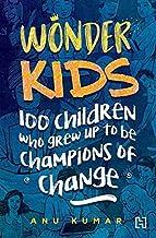Wonder Kids: 100 Children Who Grew Up to Be Champions of Change