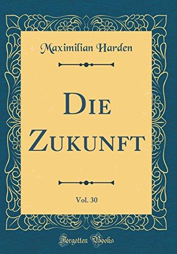 Die Zukunft, Vol. 30 (Classic Reprint)