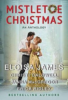 Mistletoe Christmas: An Anthology by [Eloisa James, Christi Caldwell, Janna MacGregor, Erica Ridley]