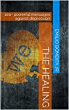 The Healing: 100+ powerful messages against depression (English Edition)