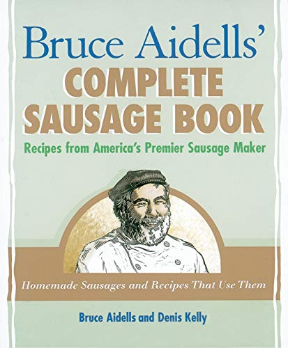 Bruce Aidells' Complete Sausage Book: Recipes from America's Premier Sausage Maker [A Cookbook]