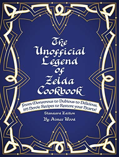 The Unofficial Legend Of Zelda Cookbook From Monstrous to Dubious to Delicious 195 Heroic Recipes product image