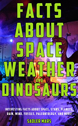 Facts about Space, Weather, and Dinosaurs: Interesting Facts about Space, Stars, Planets, Rain, Wind, Fossils, Paleontology, and more! (Super Facts Bundle Book 1) (English Edition)
