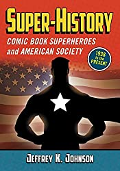 Image: Super-history: Comic Book Superheroes and American Society, 1938 to the Present | Paperback: | by Jeffrey K. Johnson (Author). Publisher: McFarland and Company; Illustrated edition (April 3, 2012)