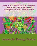 Make It Tasty Spice Blends With No Salt Added Recipes And Possibilities