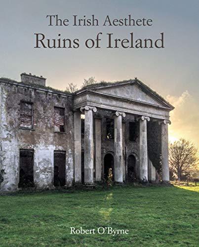 O'Byrne, R: Irish Aesthete: Ruins of Ireland
