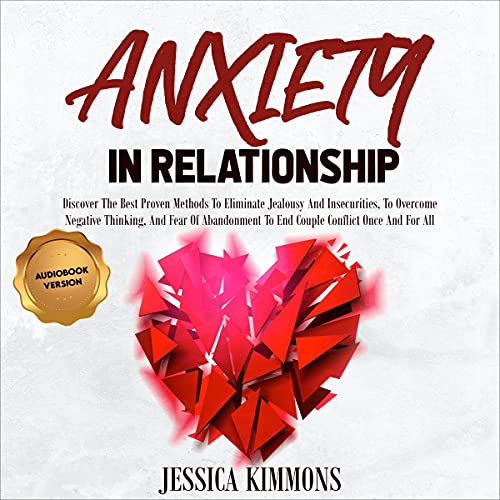 Listen Anxiety in Relationship: Discover the Best Proven Methods to Eliminate Jealousy and Insecurities, to audio book