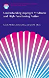 Understanding Asperger Syndrome and High Functioning Autism (The Autism Spectrum Disorders Library (1))