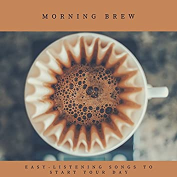 Morning Brew - Easy-Listening Songs To Start Your Day