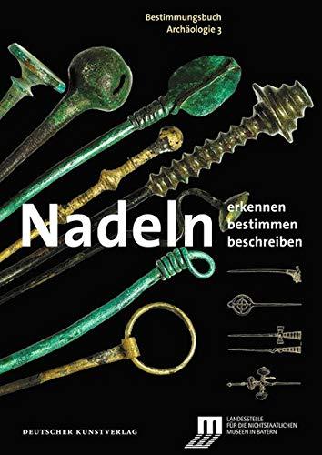 Nadeln: Erkennen – Bestimmen – Beschreiben (Bestimmungsbuch Archäologie, Band 3)