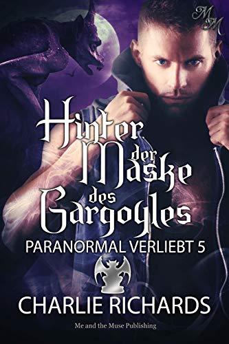 Hinter der Maske des Gargoyles (Paranormal verliebt 5)