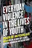 Everyday Violence in the Lives of Youth: Speaking Out and Pushing Back