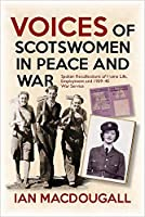 Voices of Scotswomen in Peace and War: Spoken Recollections of Home Life, Employment and 1939-45 War Service