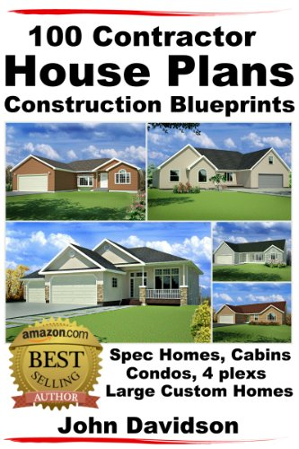 100 Contractor House Plans Construction Blueprints - Spec Homes, Cabins, Condos, 4 Plexs and Custom Homes by [John Davidson, Specialized Design Systems]