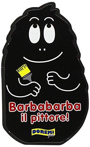 Barbabarba il pittore! Ediz. illustrata