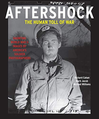 AFTERSHOCK: Haunting World War II Images by America\'s Soldier Photographers
