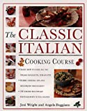 The Classic Italian Cooking Course: Learn How to Cook All the Italian Favorites