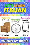 Let's Learn Italian: Things At Home: My Italian Words Picture Book with English Translations & Transcription. Bilingual English/Italian for Kids. Early ... Letters and Italian Words (English Edition)