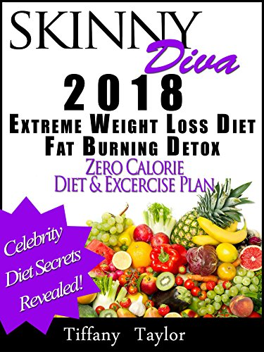 Skinny Diva 2018 Extreme Weight Loss Diet Fat Burning Detox Zero Calorie Diet Exercise Plan Kindle Edition By Taylor Tiffany Health Fitness Dieting Kindle Ebooks Amazon Com