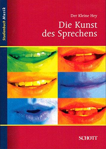 Der kleine Hey - Die Kunst des Sprechens - fundamentale Lehrbuch für die sprechtechnische Ausbildung der Schauspieler, Redner und Sänger von Julius Hey