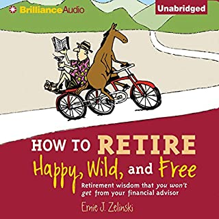 How to Retire Happy, Wild, and Free cover art