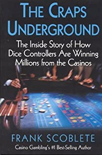 Craps Underground: The Inside Story of How Dice Controllers are Winning Millions from the Casinos!