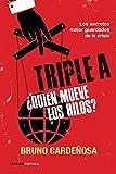 Triple A. ¿Quién mueve los hilos?: Los secretos mejor guardados de la crisis (Enigmas Y Conspiraciones)