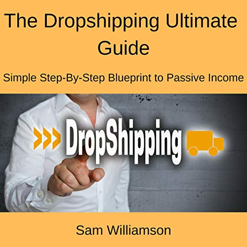 The Dropshipping Ultimate Guide: Simple Step-by-Step Blueprint to Passive Income audiobook cover art
