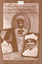 Early Black American Leaders in Nursing: Architects for Integration and Equality (National League for Nursing Series)