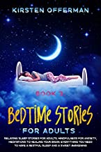 Bedtime Stories for Adults: Book 3: Relaxing Sleep Stories for Adults, Mindfulness for Anxiety, Meditations to Healing your Brain. Everything You Need to Have a Restful Sleep and a Sweet Awakening