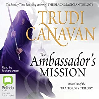 The Ambassador's Mission     Traitor Spy Trilogy, Book 1              By:                                                                                                                                 Trudi Canavan                               Narrated by:                                                                                                                                 Richard Aspel                      Length: 17 hrs and 22 mins     484 ratings     Overall 4.1