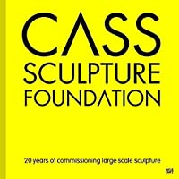 Cass Sculpture Foundation: 20 Years of Commissioning Large-Scale Sculpture