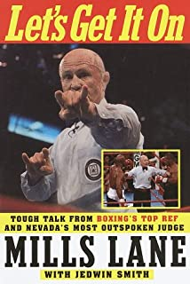 Let's Get It On: Tough Talk from Boxing's Top Ref and Nevada's Most Outspoken Judge