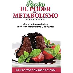 Recetas El Poder del Metabolismo ¡Coma sabroso mientras mejora su metabolismo y adelgaza! (Spanish Edition)